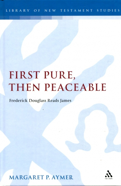 Image for First Pure, Then Peaceable: Frederick Douglass, Darkness and the Epistle of James
