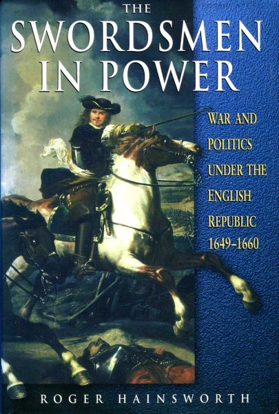Image for The Swordsmen in Power: War and Politics Under the English Republic, 1649-60