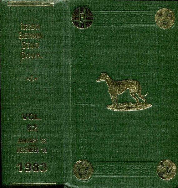Image for The Greyhound Stud Book, established by the Irish Coursing Club, 1923, volume (62) : containing the names, colours, ages and pedigrees of Greyhounds registered therein from 1st January to 31st December 1983
