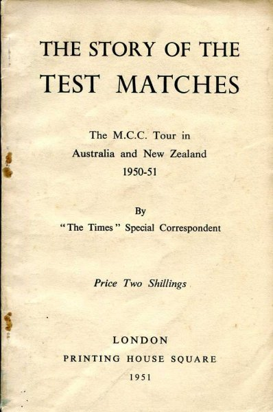 Image for The Story of the Test Matches, the M.C.C. Tour in Australia and New Zealand 1950-51