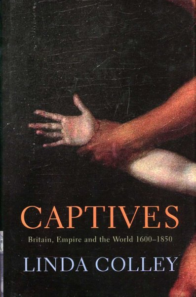 Image for Captives : Britain, Empire and the World 1600-1850