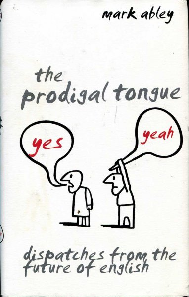 Image for The Prodigal Tongue : Dispatches from the Future of English