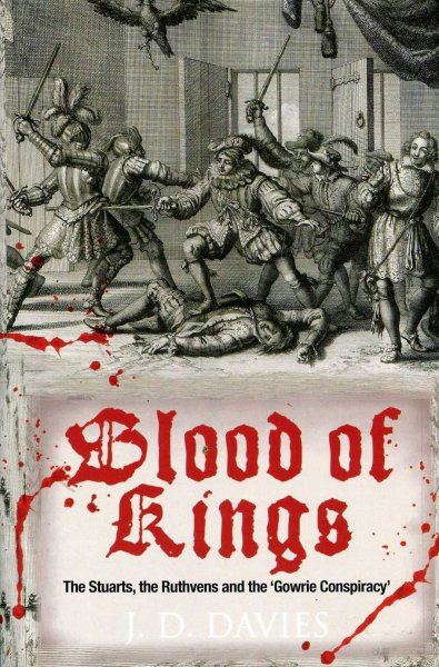 Image for Blood of Kings: The Stuarts, the Ruthvens and the 'Gowrie Conspiracy'