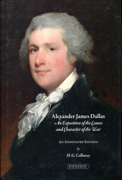 Image for Alexander James Dallas : An Exposition of the Causes and Character of the War: An Annotated Edition with an Introduction and Notes