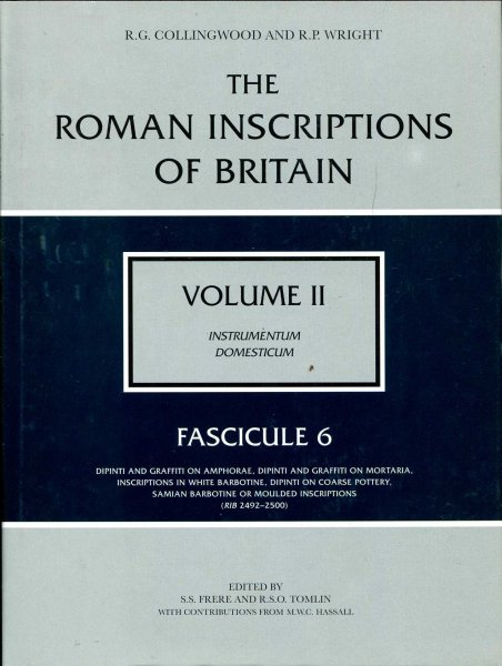 Image for The Roman Inscriptions of Britain : volume II Instrumentum Domesticum : Fasicule 6 - Dipinti and Graffiti on Amphorae, Dipinti and Graffiti on Mortaria, Inscriptions in White Barbotine, Dipinto on Coarse Pottery, Samian Barbotine or Moulded Inscriptions