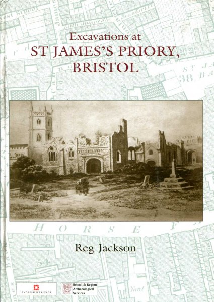 Image for Excavations at St James's Priory, Bristol (Bristol and Regional Archaeologcal Servicees Monograph)