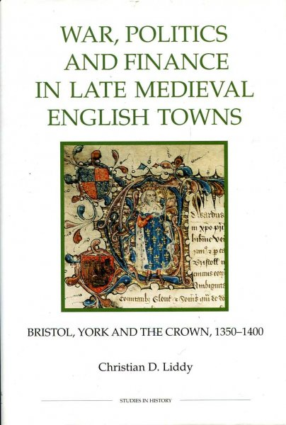 Image for War, Politics and Finance in Late Medieval English Towns : Bristol, York and the Crown, 1350-1400 (Royal Historical Society Studies in History New Series)