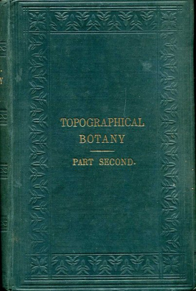 Image for Topographical Botany being Local and Personal Records towards showing The Distribution of British Plants.....(two volumes)