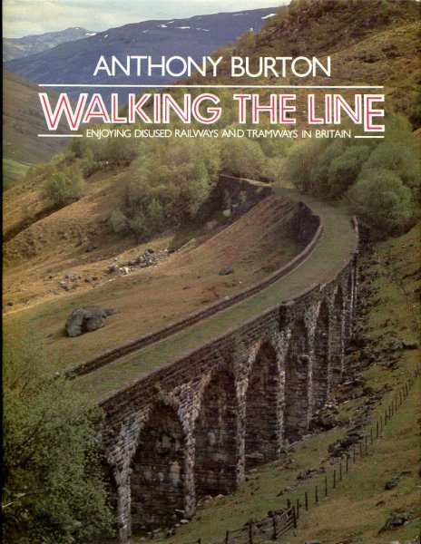 Image for Walking the Line : Enjoying Disused Railways and Tramways in Britain