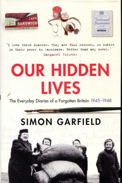 Image for Our Hidden Lives : The Everyday Diaries Of A Forgotten Britain 1945-1948