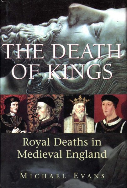 Image for The Death of Kings : Royal Deaths in Medieval England
