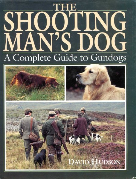 Image for The Shooting Man's Dog : A Complete Guide to Gundogs