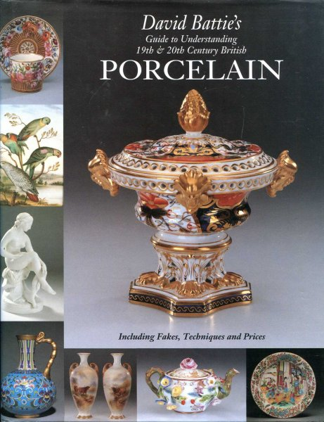 Image for David Battie's Guide to Understanding 19th and 20th Century British Porcelain including fakes, techniques and prices