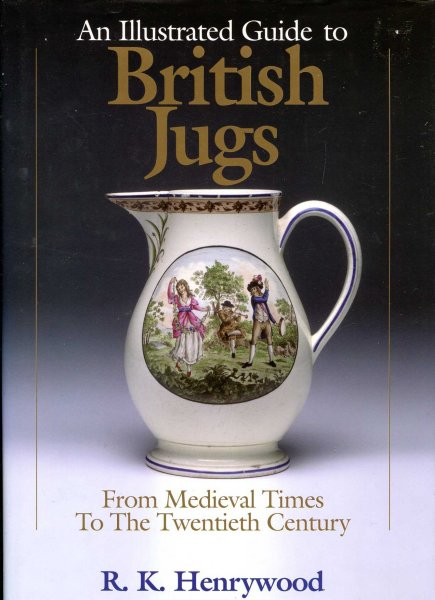Image for An Illustrated History to British Jugs : From Medieval Times to the Twentieth Century