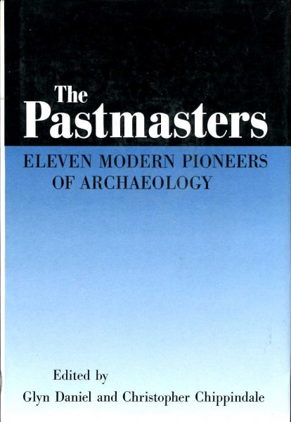 Image for The Pastmasters : Eleven Modern Pioneers of Archaeology