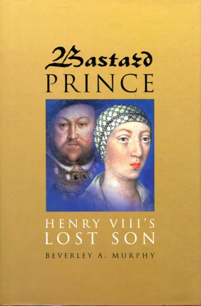Image for Bastard Prince : Henry VIII's Lost Son