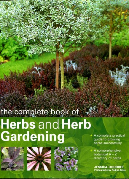 Image for The Complete Book of Herbs and Herb Gardening, a complete practical guide to growing herbs successfully with a comprehensive, botanical A-Z directory of herbs