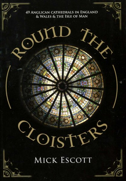 Image for Round the Cloisters : 49 Anglican Cathedrals in England & Wales & the Isle of Man