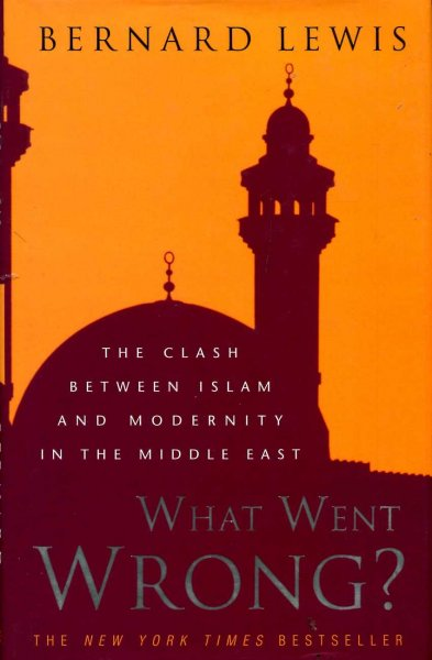Image for What Went Wrong? : The Clash Between Islam and Modernity in the Middle East