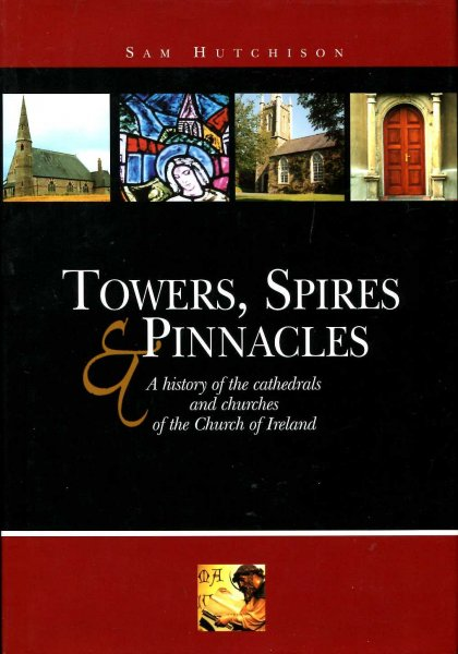 Image for Towers, Spires and Pinnacles: A History of the Cathedrals and Churches of the Church of Ireland