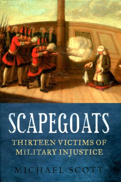 Image for Scapegoats : Thirteen Victims of Military Injustice