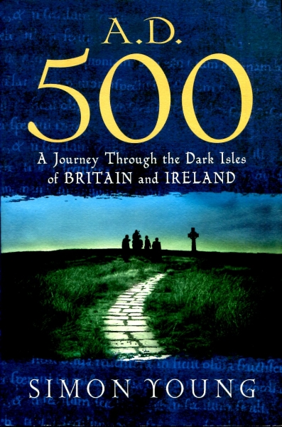 Image for A.D. 500 : A Journey Through the Dark Isles of Britain and Ireland