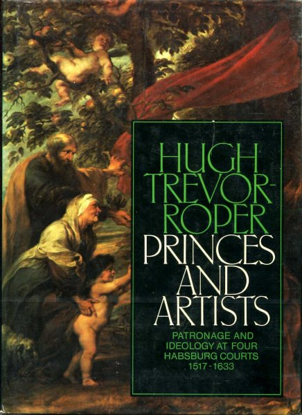Image for Princes and Artists : Patronage and Ideology at Four Hapsburg Courts, 1517-1633