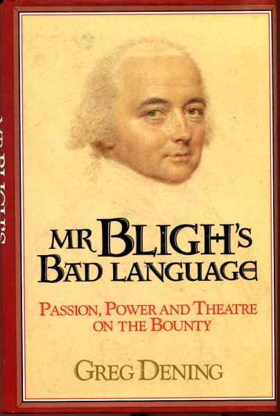 Image for Mr Bligh's Bad Language - passion, power andf theatre on the Bounty
