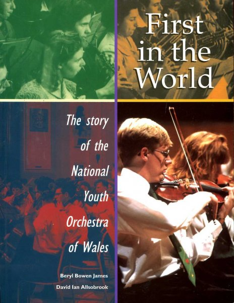 Image for First in the World : The Story of the National Youth Orchestra Wales
