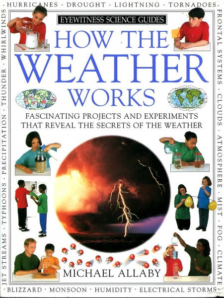 Image for How the Weather Works. Fascinating Projects and Experiments That Reveal the Secrets of The Weather