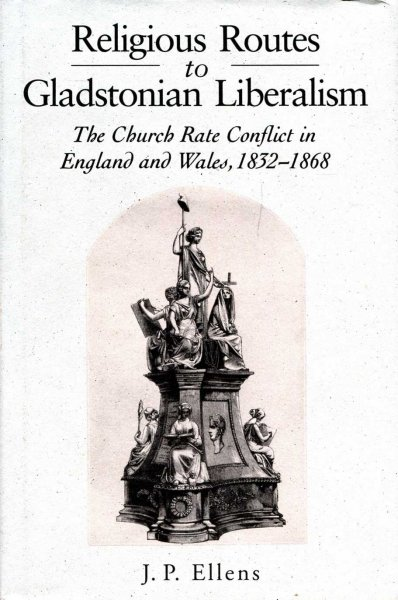 Image for Religious Routes to Gladstonian Liberalism : The Church Rate Conflict in England and Wales, 1832-1868