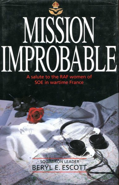 Image for Mission Improbable : A Salute to the Royal Air Force Women of Special Operations Executive in Wartime France