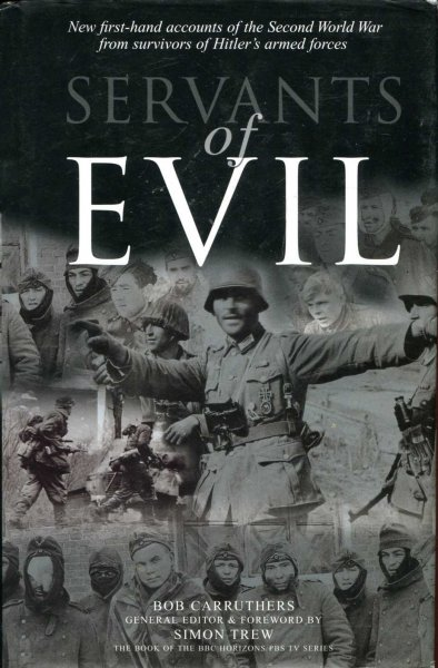 Image for Servants of Evil : New first-hand Accounts of the Second World War from the Survivors of Hitler's Wehrmacht