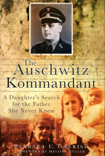 Image for The Auschwitz Kommandant : A Daughter's Search for the Father She Never Knew