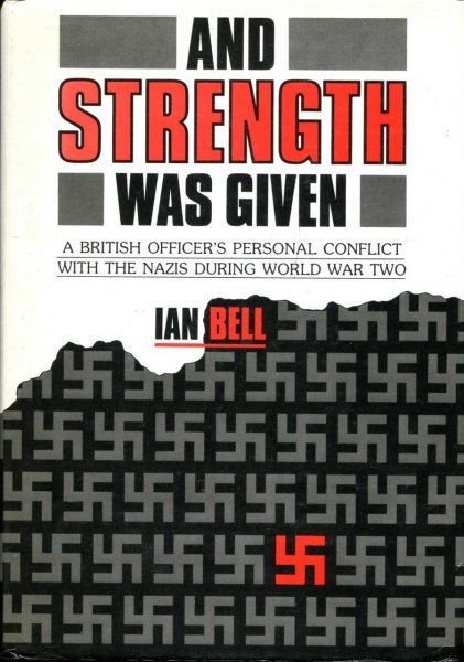 Image for And Strength Was GivenA British Officer's personal conflict with the Nazis during WW II