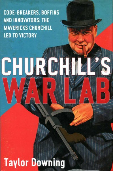 Image for Churchill's War Lab : Code Breakers, Boffins and Innovators: The Mavericks Churchill Led to Victory