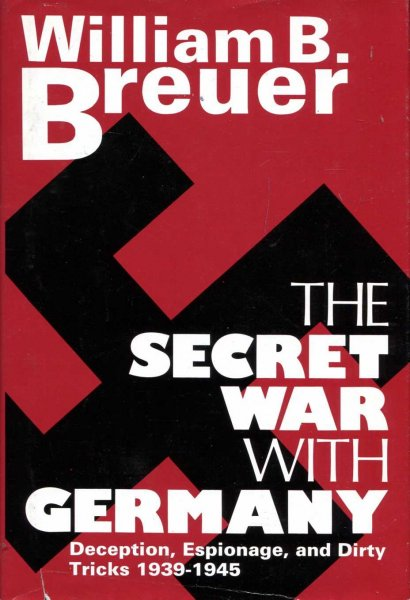 Image for The Secret War with Germany, Deception, Espionage, and Dirty Tricks, 1939-1945