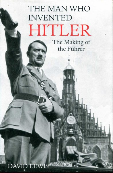 Image for The Man Who Invented Hitler : The making of the Fuhrer