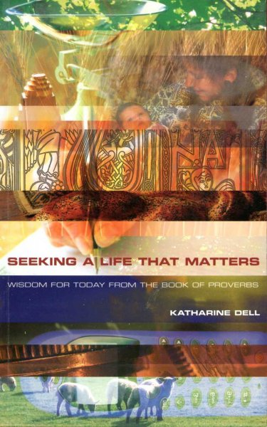 Image for Seeking a Life That Matters : Wisdom for Today from the Book of Proverbs
