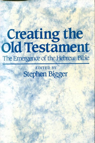Image for Creating the Old Testament the emergence of the Hebrew Bible