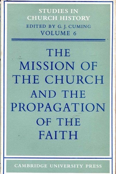 Image for The Mission of the Church and the Propagation of the Faith -  Papers read at the seventh summer meeting and eighth winter meeting of  the Ecclesiastical History Society
