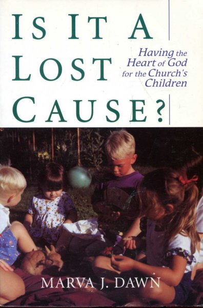 Image for Is it a Lost Cause?: Having the Heart of God for the Church's Children