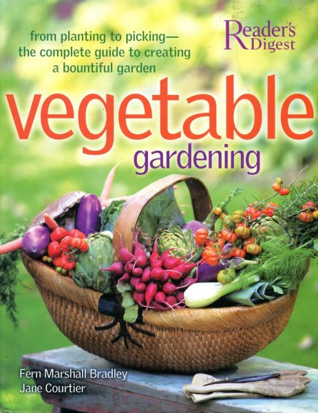 Image for Vegetable Gardening : From Planting to Picking - The Complete Guide to Creating a Bountiful Garden
