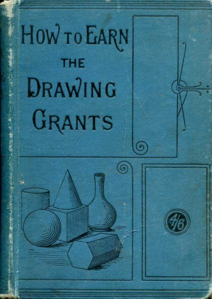 Image for How to Earn the Drawing Grants, a practical handbook for the teacher of drawing in Elementary Schools