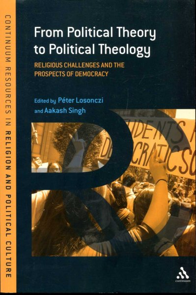 Image for From Political Theory to Political Theology: Religious Challenges and the Prospects of Democracy (Continuum Resources in Religion and Political Culture)