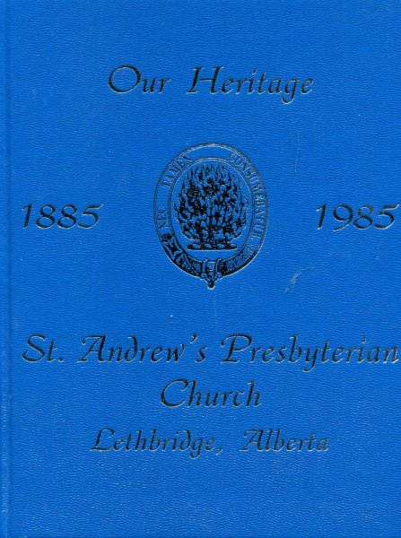 Image for Our Heitage 1885-1985 St Andrew's Presbyterian Church, Lethbridge, Alberta