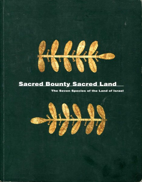 Image for Sacred Bountry, Sacred Land the seven species of the Land of Israel : An Exhibition Catalogue