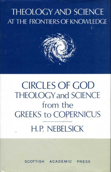 Image for Circles of God : Theology and Science from the Greeks to Copernicus (Theology and Science at the Frontiers of Knowledge)