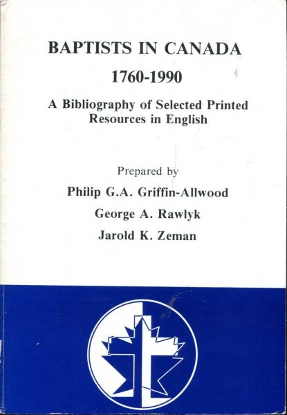 Image for Baptists in Canada 1760-1990 A Bibliography of Selected Printed Resources in English