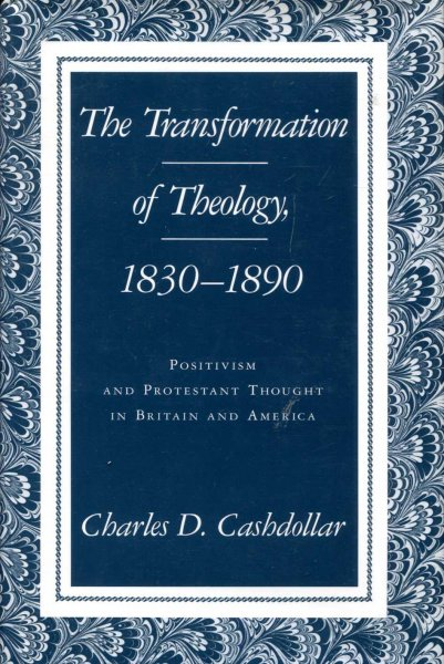 Image for The Transformation of Theology 1830-1890 : Positivism and Protestant Thought in Britain and America